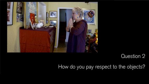 Video 2. Question..How do you pay respect to the objects?